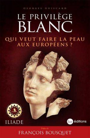 Le Privilège blanc. Qui veut faire la peau aux Européens ? livre de Georges Guiscard aux éditions La Nouvelle Librairie